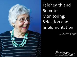 Telehealth  and Remote Monitoring: Selection and Implementation
