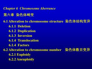 Chapter 6  Chromosome Aberrance 第六章  染色体畸变 6.1 Alteration to chromosome structure   染色体结构变异