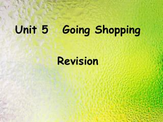 Unit 5   Going Shopping     Revision