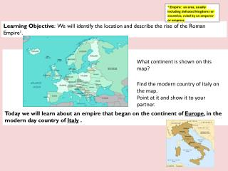 Learning Objective :   We will identify the location and describe the rise of the Roman Empire 1 .