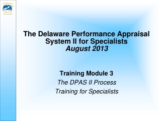 The Delaware Performance Appraisal System II for Specialists August 2013