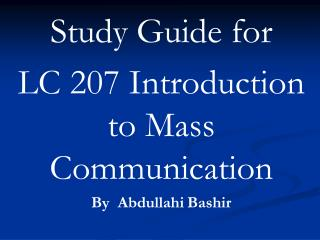 Study Guide for  LC 207 Introduction to Mass Communication By  Abdullahi	Bashir