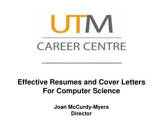 Effective Resumes and Cover Letters For Computer Science Joan McCurdy-Myers Director