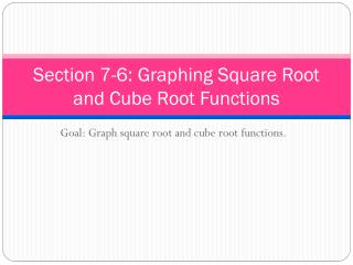 Section 7-6: Graphing Square Root and Cube Root Functions