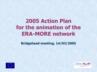 2005 Action Plan  for the animation of the  ERA-MORE network