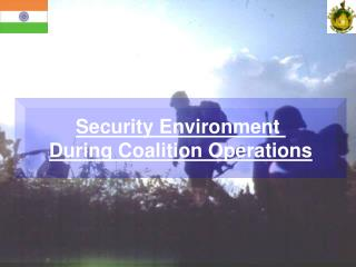 Security Environment  During Coalition Operations