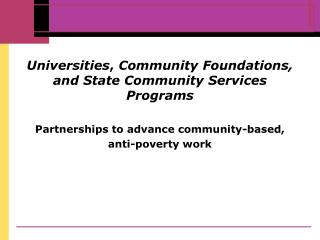 Universities ,  Community Foundations, and State Community Services Programs