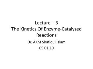Lecture  – 3  The Kinetics Of Enzyme-Catalyzed Reactions