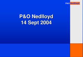P&O Nedlloyd  14 Sept 2004