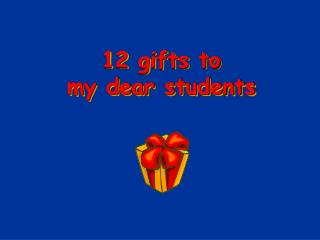 12 gifts to  my dear students