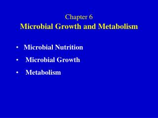 Chapter 6 Microbial Growth and Metabolism