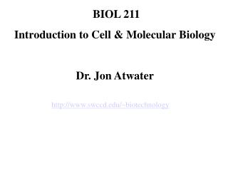 BIOL 211 Introduction to Cell & Molecular Biology Dr. Jon Atwater