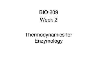 BIO 209 Week 2 Thermodynamics for Enzymology