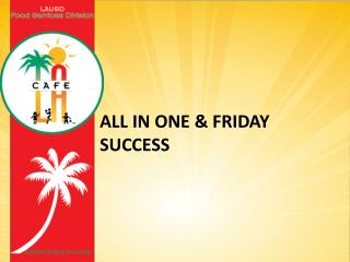 All in one & Friday success
