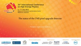 The status of the CMS pixel upgrade detector Presenter : Ferdinando  Giordano