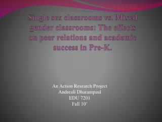 Single sex classrooms vs. Mixed gender classrooms: The effects on peer relations and academic success in Pre-K.