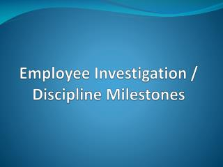 Employee Investigation / Discipline Milestones