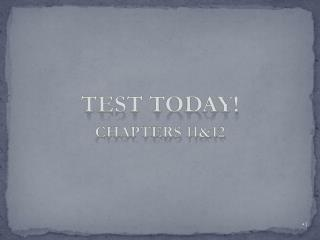 TEST TODAY! CHAPTERS 11&12