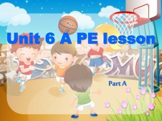 Unit 6 A PE lesson