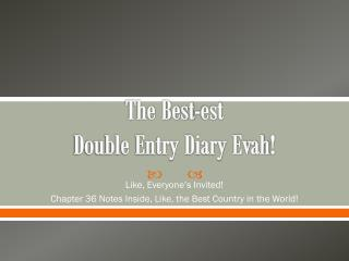 The Best- est Double Entry Diary  Evah !