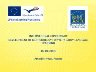 INTERNATIONAL CONFERENCE DEVELOPMENT OF METHODOLOGY FOR VERY EARLY LANGUAGE LEARNING 16.10. 2009