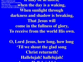 #217 Christ Returneth! It may be at morn,  when the day is a waking,  When sunlight through