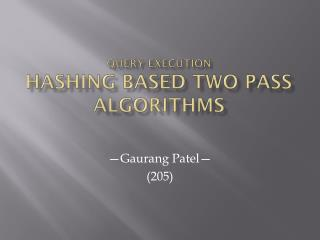 Query execution hashing based Two pass algorithms