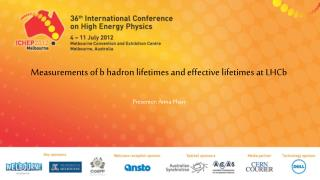 Measurements of b hadron lifetimes and effective lifetimes at  LHCb Presenter :  Anna  Phan