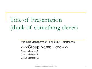 Title of Presentation (think of something clever)