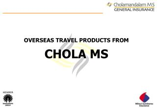 OVERSEAS TRAVEL PRODUCTS FROM  CHOLA MS