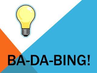 Ba - Da -Bing!