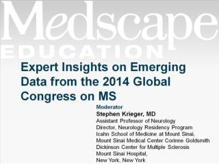 Expert Insights on Emerging Data from the 2014 Global Congress on MS