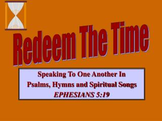 Speaking To One Another In Psalms, Hymns and Spiritual Songs EPHESIANS 5:19