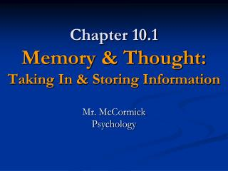 Chapter 10.1 Memory & Thought: Taking In & Storing Information