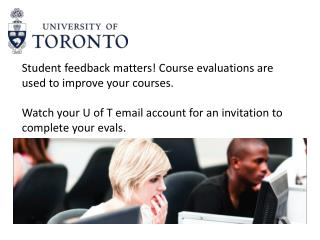 Student feedback matters! Course evaluations are used to improve your courses.