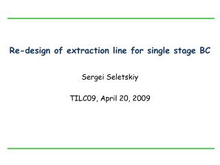 Re-design of extraction line for single stage BC
