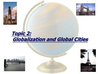 Topic 2: Globalization and Global Cities