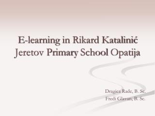 E- learning in  Rikard Katalinić Jeretov  Primary School  Opatija