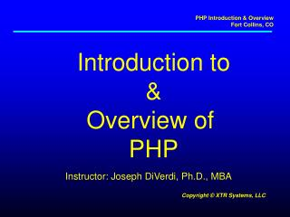 Introduction to & Overview of  PHP
