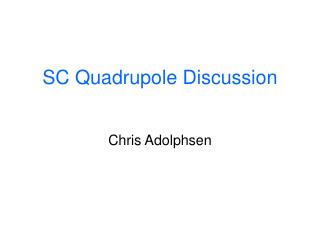 SC Quadrupole Discussion Chris Adolphsen