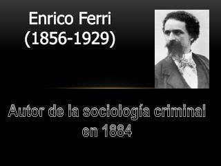 Enrico Ferri 1856-1929
