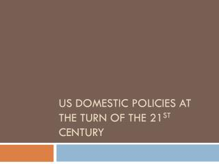 US Domestic Policies at the turn of the 21 st  Century