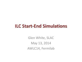 ILC Start-End Simulations