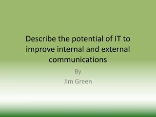 Describe the potential of IT to improve internal and external communications