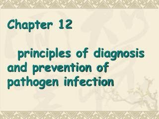Chapter 12   principles of diagnosis and prevention of pathogen infection