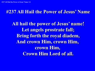 #237 All Hail the Power of Jesus� Name All hail the power of Jesus� name!
