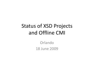 Status of XSD Projects and Offline CMI