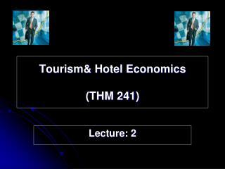 Tourism& Hotel Economics (THM 241)