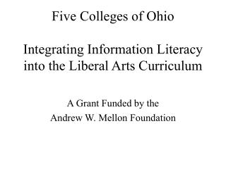 Five Colleges of Ohio Integrating Information Literacy into the Liberal Arts Curriculum