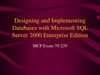 Designing and Implementing Databases with Microsoft SQL Server 2000 Enterprise Edition